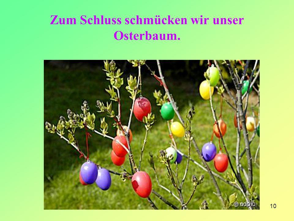 Zum Schluss schmücken wir unser Osterbaum.