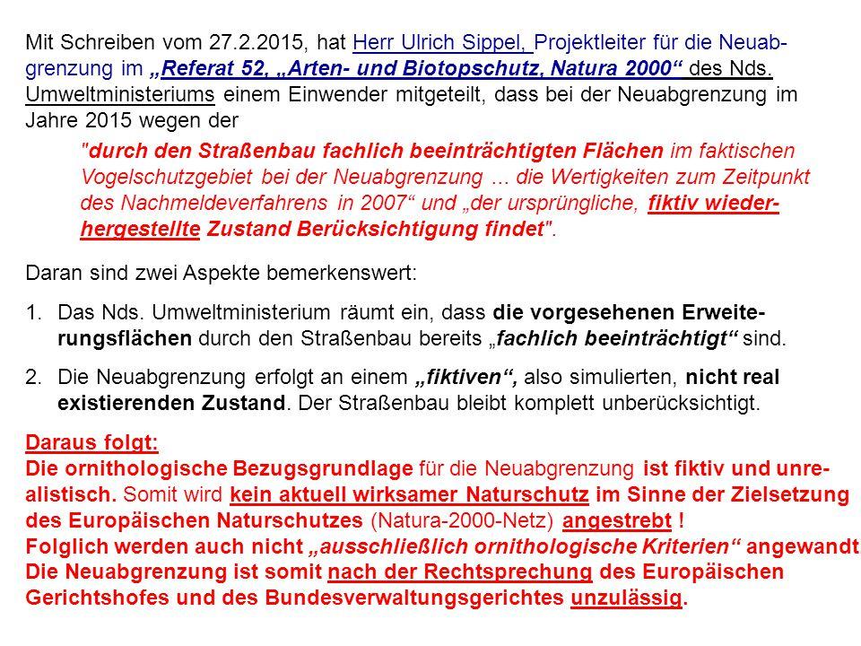 """Mit Schreiben vom 27.2.2015, hat Herr Ulrich Sippel, Projektleiter für die Neuab- grenzung im """"Referat 52, """"Arten- und Biotopschutz, Natura 2000 des Nds. Umweltministeriums einem Einwender mitgeteilt, dass bei der Neuabgrenzung im Jahre 2015 wegen der"""
