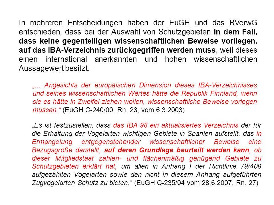 In mehreren Entscheidungen haben der EuGH und das BVerwG entschieden, dass bei der Auswahl von Schutzgebieten in dem Fall, dass keine gegenteiligen wissenschaftlichen Beweise vorliegen, auf das IBA-Verzeichnis zurückgegriffen werden muss, weil dieses einen international anerkannten und hohen wissenschaftlichen Aussagewert besitzt.