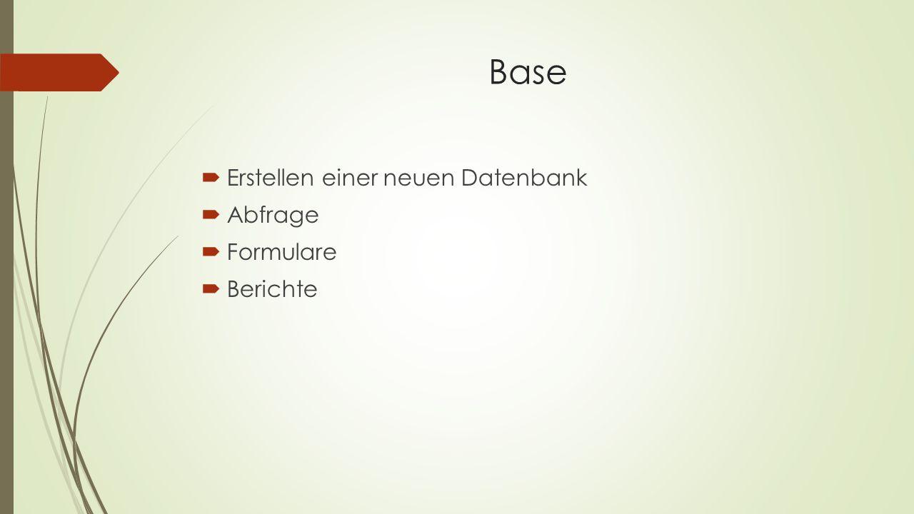 Base Erstellen einer neuen Datenbank Abfrage Formulare Berichte