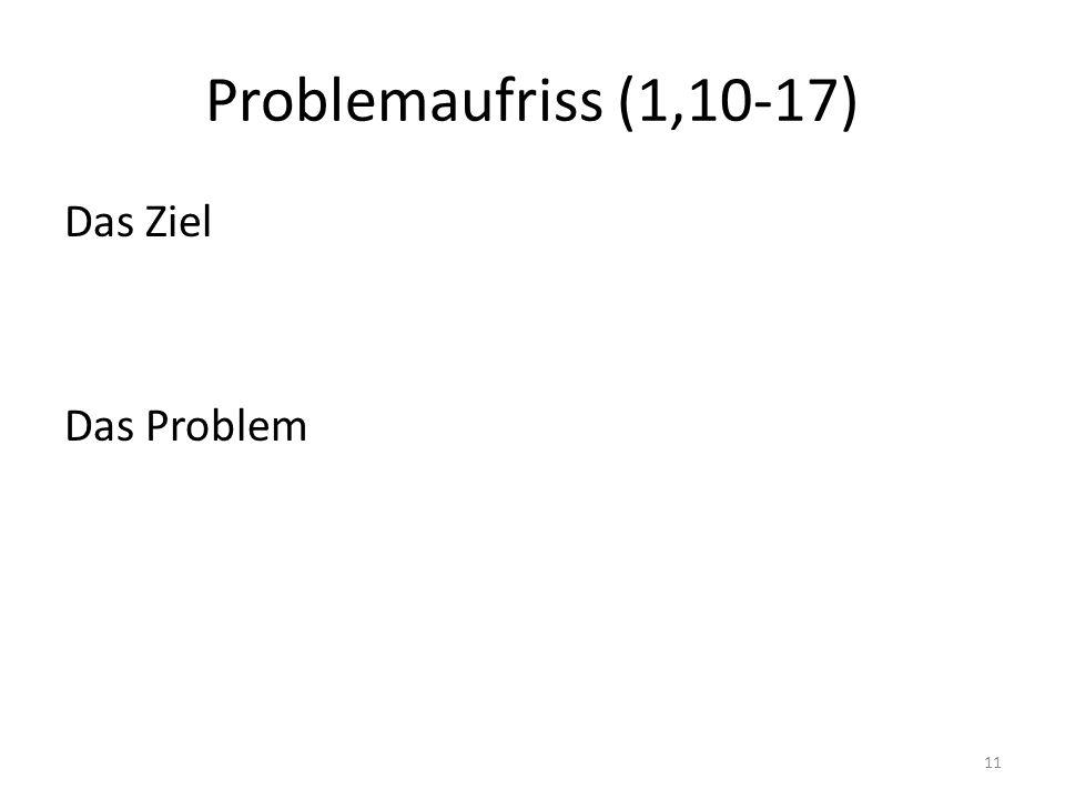Problemaufriss (1,10-17) Das Ziel Das Problem