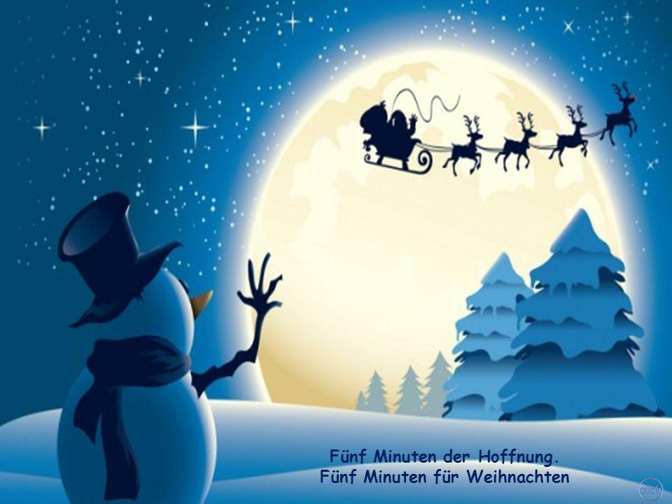 Fünf Minuten der Hoffnung. Fünf Minuten für Weihnachten