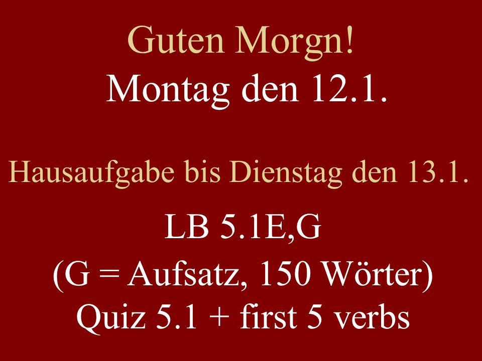 Guten Morgn! Montag den 12.1. LB 5.1E,G