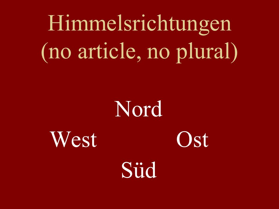 Himmelsrichtungen (no article, no plural)