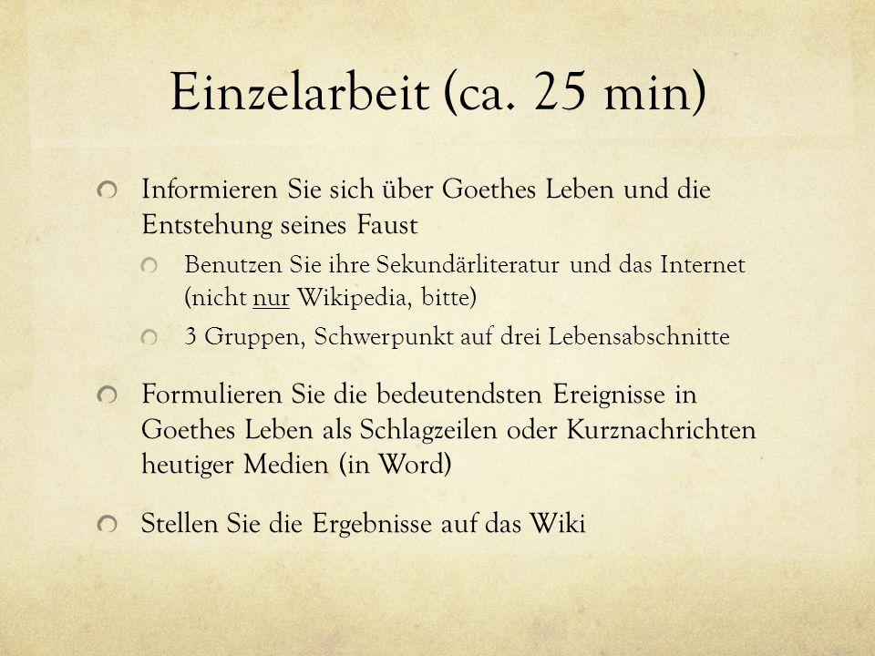 Einzelarbeit (ca. 25 min) Informieren Sie sich über Goethes Leben und die Entstehung seines Faust.