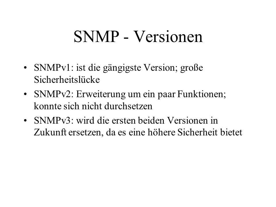 SNMP - Versionen SNMPv1: ist die gängigste Version; große Sicherheitslücke.