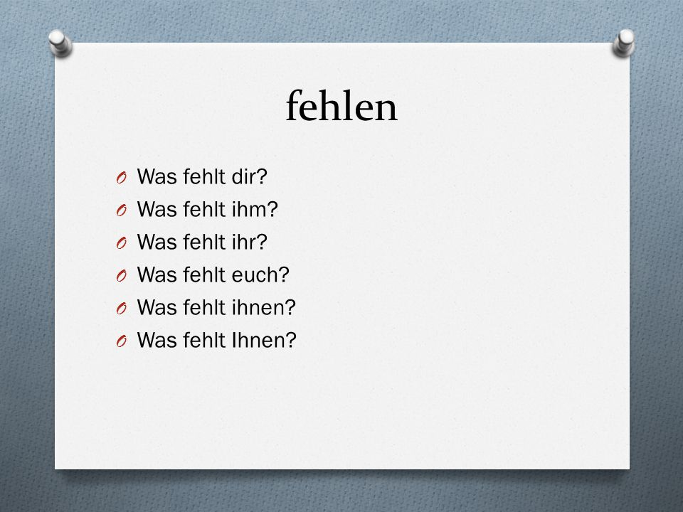 fehlen Was fehlt dir Was fehlt ihm Was fehlt ihr Was fehlt euch