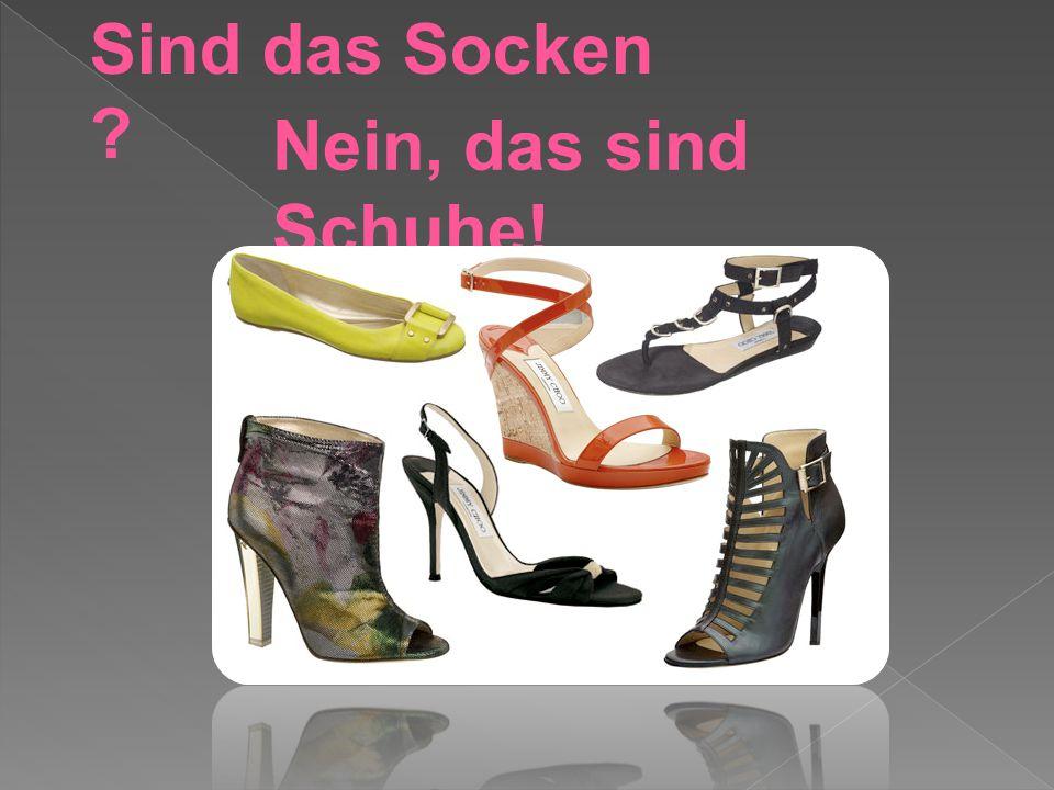 Sind das Socken Nein, das sind Schuhe!