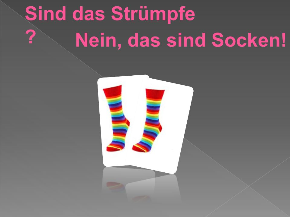 Sind das Strümpfe Nein, das sind Socken!