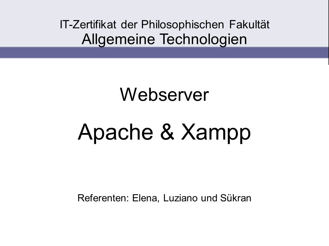 Webserver Apache & Xampp Referenten: Elena, Luziano und Sükran