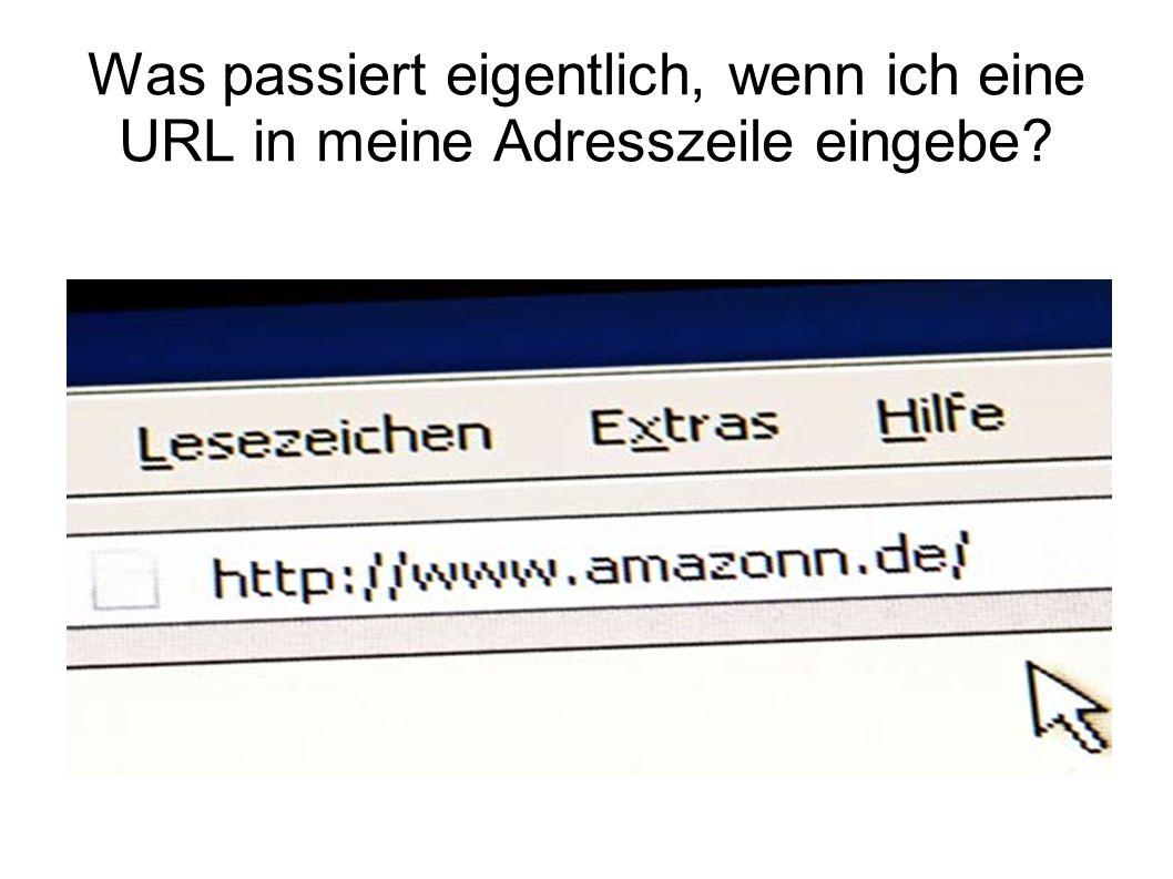 Was passiert eigentlich, wenn ich eine URL in meine Adresszeile eingebe