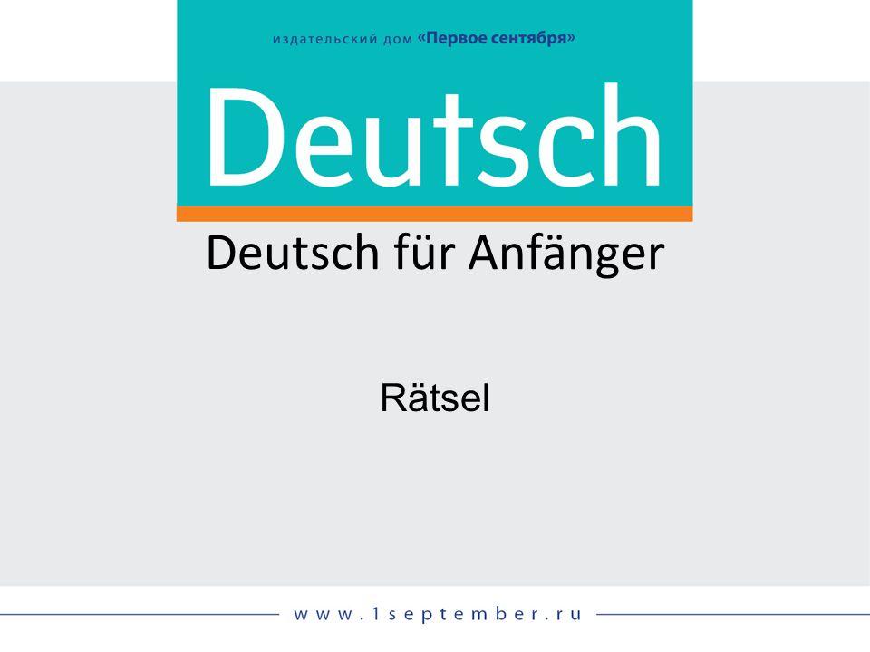 Deutsch für Anfänger Rätsel Siehe: DEUTSCH, 07-08/2014, S. 29
