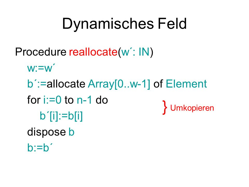 Dynamisches Feld } Procedure reallocate(w´: IN) w:=w´