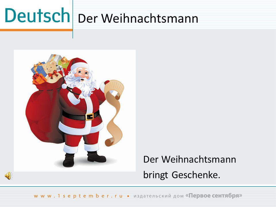 Der Weihnachtsmann Der Weihnachtsmann bringt Geschenke.