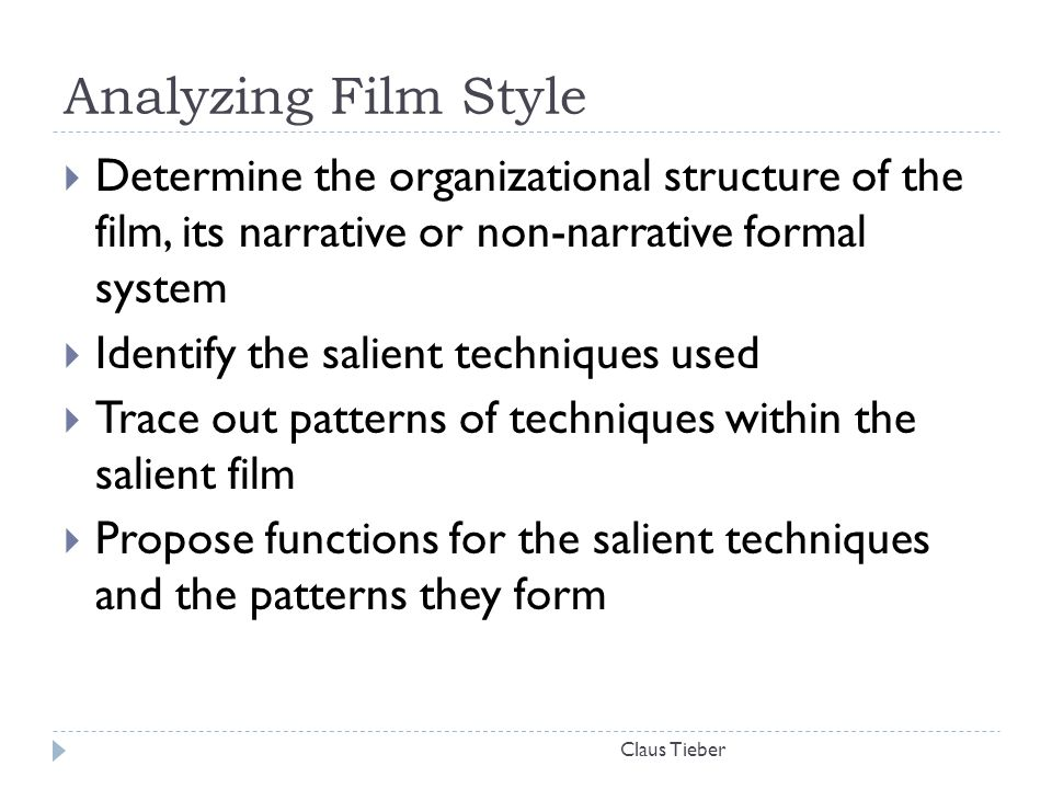 Analyzing Film Style Determine the organizational structure of the film, its narrative or non-narrative formal system.