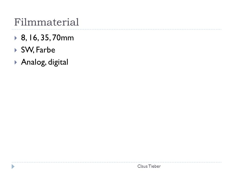 Filmmaterial 8, 16, 35, 70mm SW, Farbe Analog, digital Claus Tieber