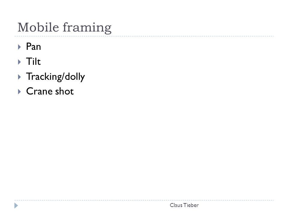 Mobile framing Pan Tilt Tracking/dolly Crane shot Claus Tieber