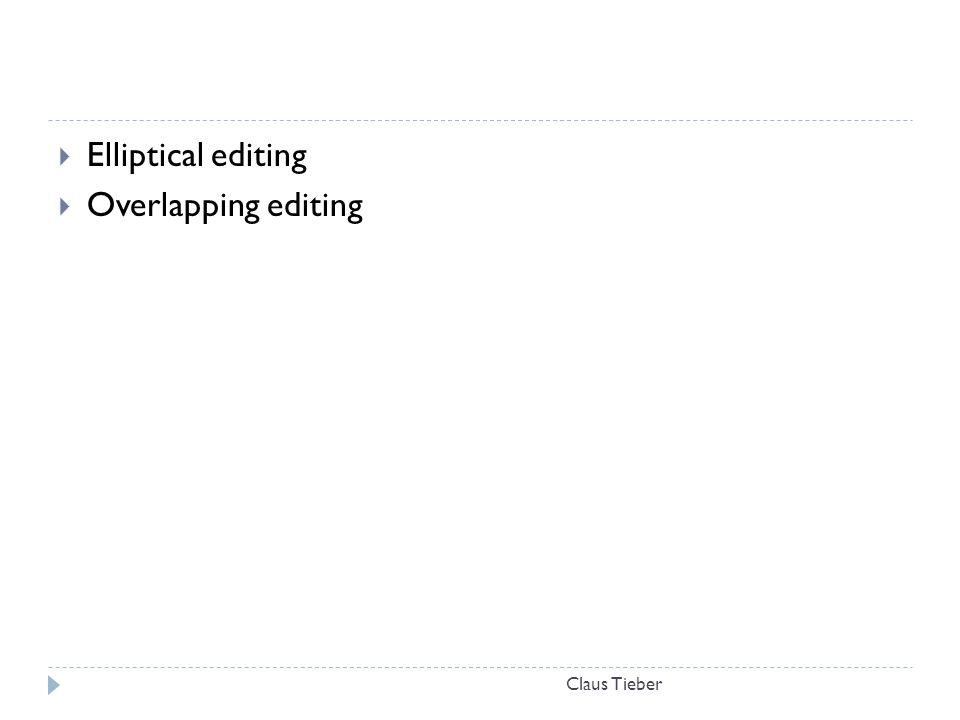 Elliptical editing Overlapping editing Claus Tieber