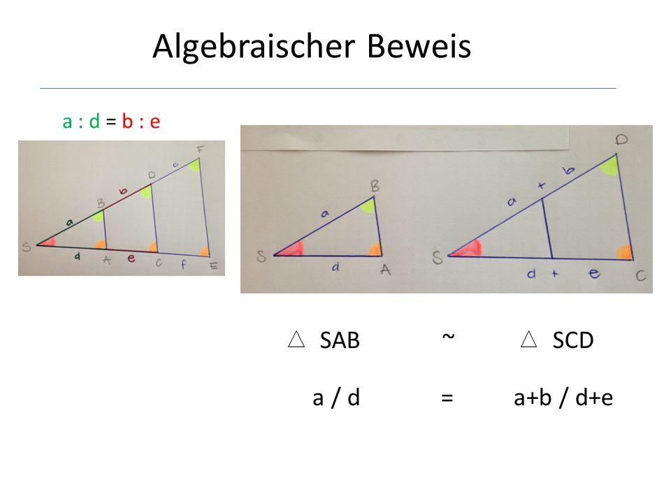 Algebraischer Beweis a : d = b : e SAB ~ SCD a / d = a+b / d+e