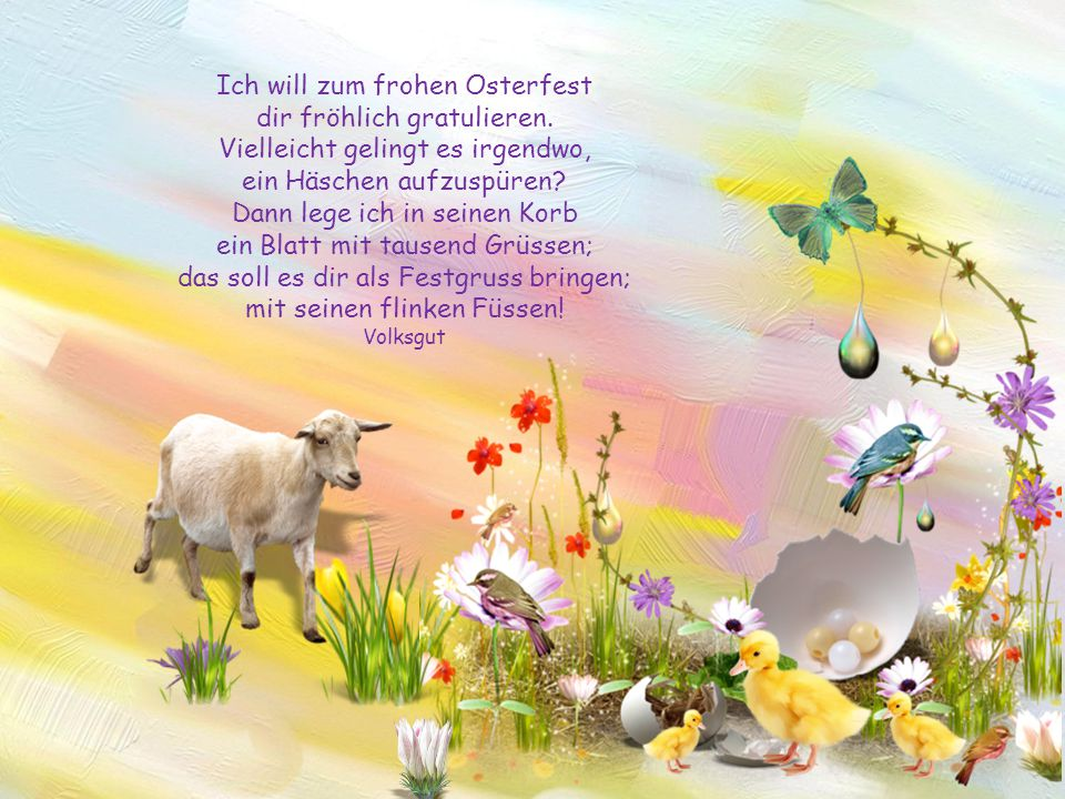 Ich will zum frohen Osterfest dir fröhlich gratulieren.