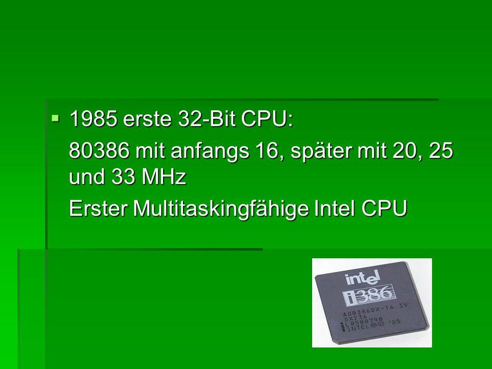 1985 erste 32-Bit CPU: 80386 mit anfangs 16, später mit 20, 25 und 33 MHz.