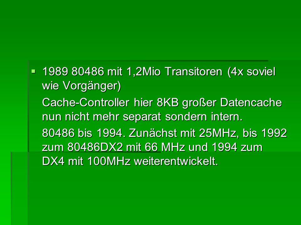 1989 80486 mit 1,2Mio Transitoren (4x soviel wie Vorgänger)