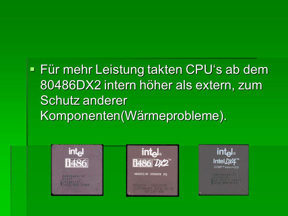 Für mehr Leistung takten CPU's ab dem 80486DX2 intern höher als extern, zum Schutz anderer Komponenten(Wärmeprobleme).