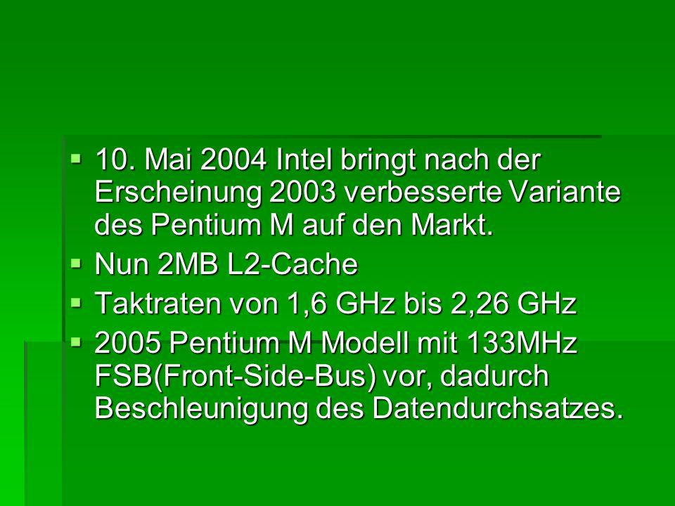 10. Mai 2004 Intel bringt nach der Erscheinung 2003 verbesserte Variante des Pentium M auf den Markt.