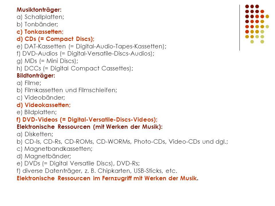 Musiktonträger: a) Schallplatten; b) Tonbänder; c) Tonkassetten; d) CDs (= Compact Discs); e) DAT-Kassetten (= Digital-Audio-Tapes-Kassetten);