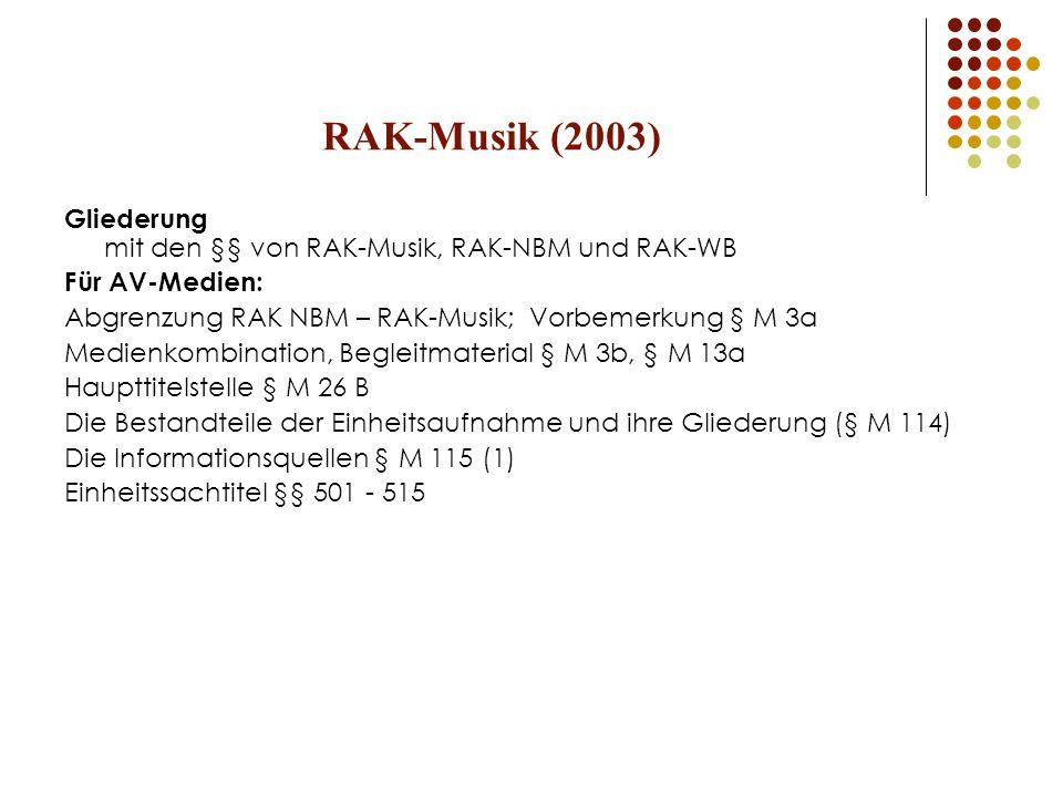 RAK-Musik (2003) Gliederung mit den §§ von RAK-Musik, RAK-NBM und RAK-WB. Für AV-Medien: Abgrenzung RAK NBM – RAK-Musik; Vorbemerkung § M 3a.
