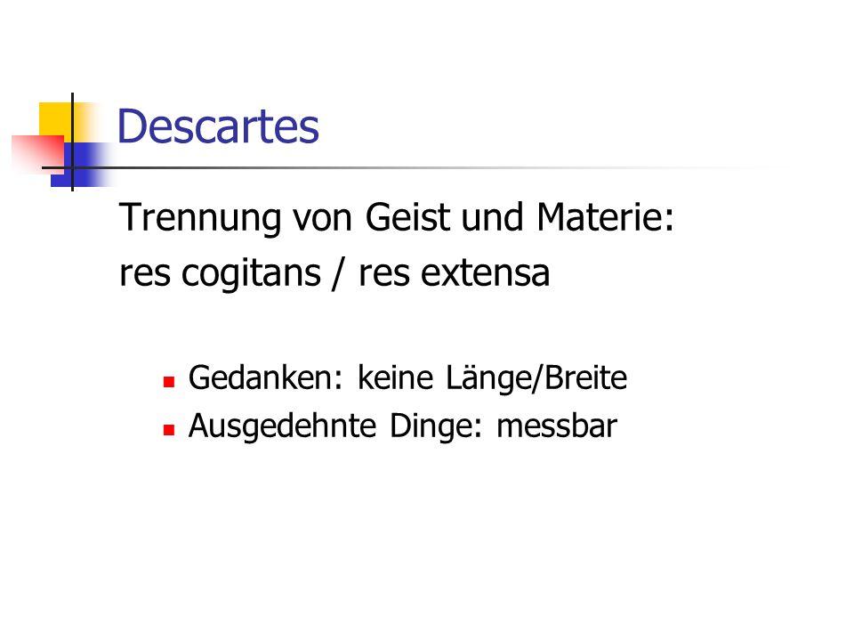 Descartes Trennung von Geist und Materie: res cogitans / res extensa