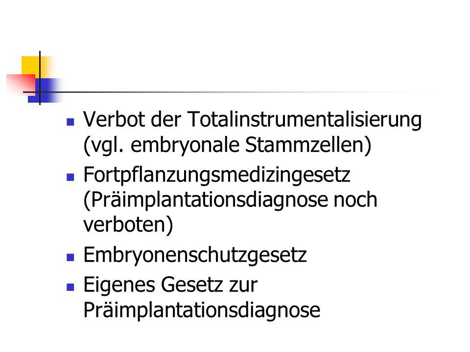 Verbot der Totalinstrumentalisierung (vgl. embryonale Stammzellen)