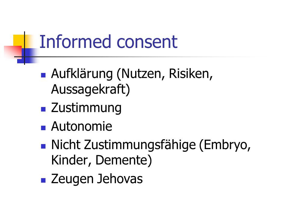 Informed consent Aufklärung (Nutzen, Risiken, Aussagekraft) Zustimmung