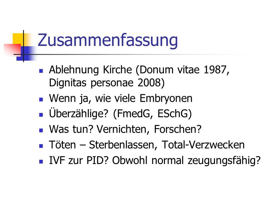 Zusammenfassung Ablehnung Kirche (Donum vitae 1987, Dignitas personae 2008) Wenn ja, wie viele Embryonen.