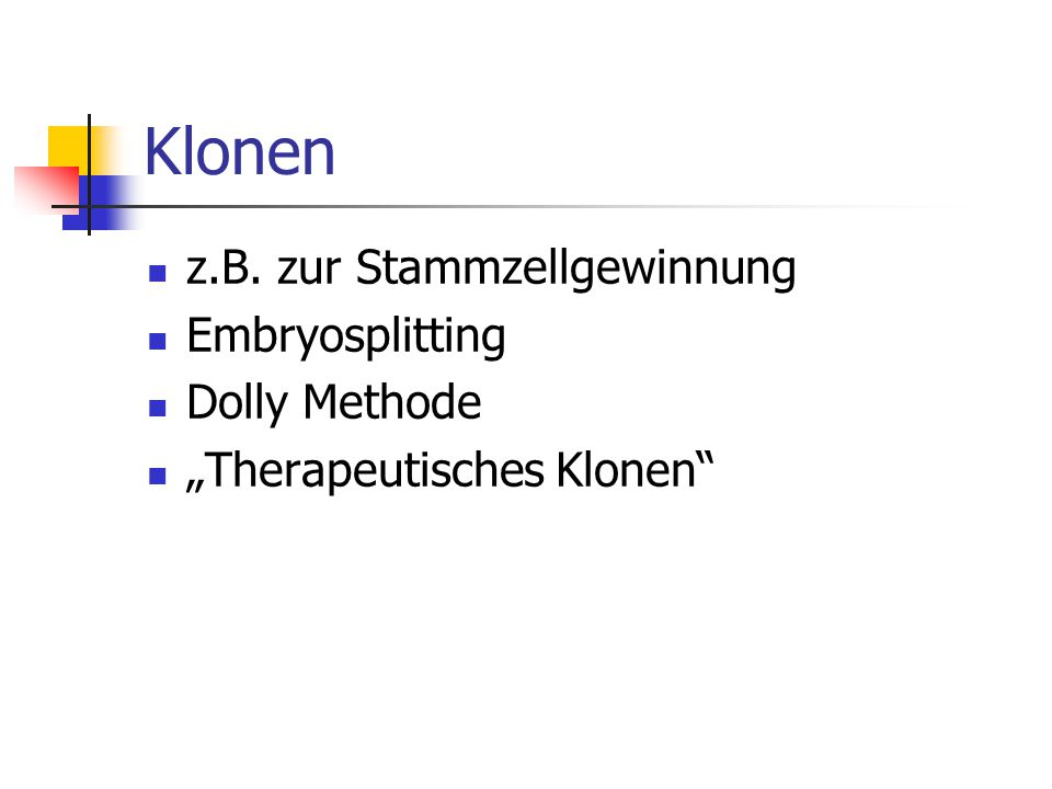 Klonen z.B. zur Stammzellgewinnung Embryosplitting Dolly Methode