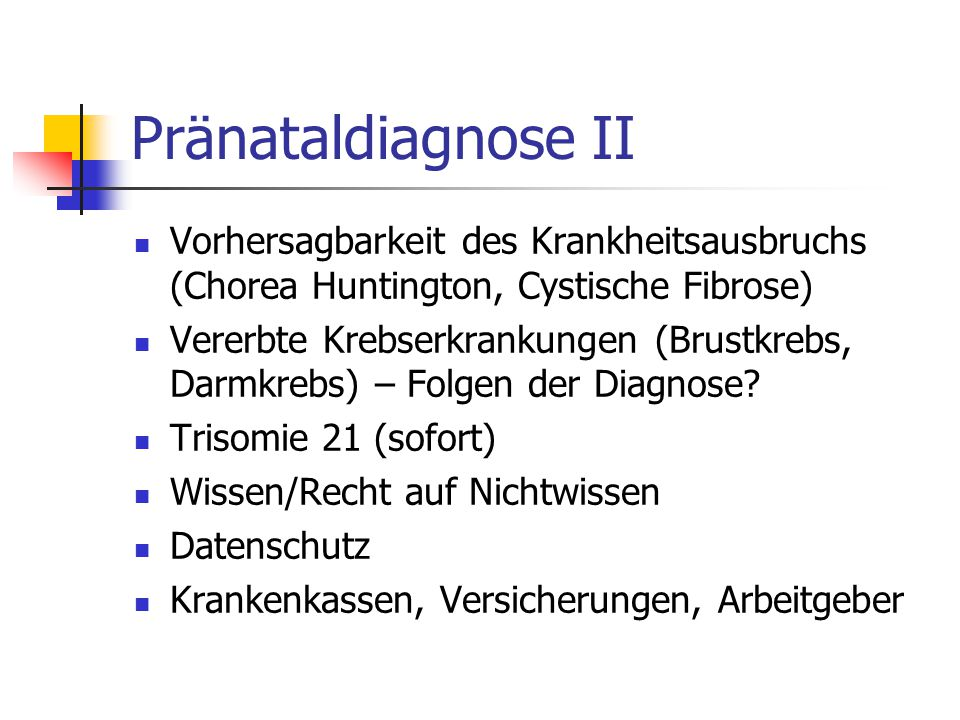 Pränataldiagnose II Vorhersagbarkeit des Krankheitsausbruchs (Chorea Huntington, Cystische Fibrose)