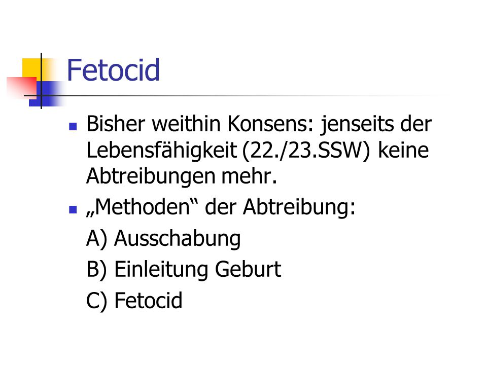 """Fetocid Bisher weithin Konsens: jenseits der Lebensfähigkeit (22./23.SSW) keine Abtreibungen mehr. """"Methoden der Abtreibung:"""