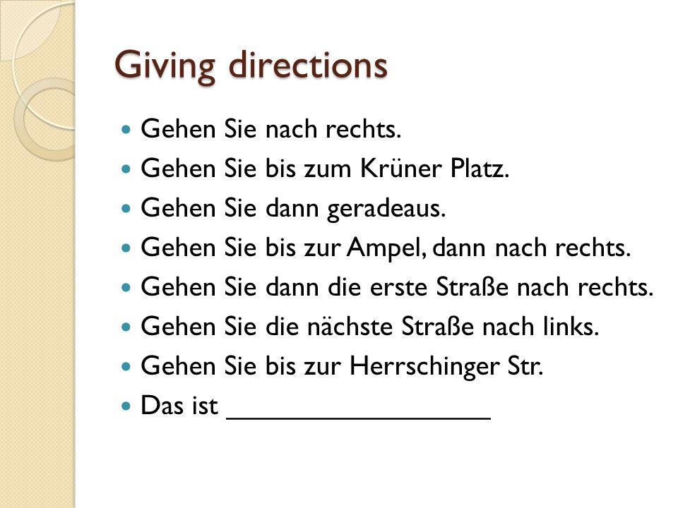 Giving directions Gehen Sie nach rechts.