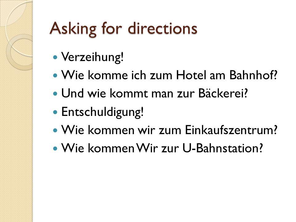 Asking for directions Verzeihung! Wie komme ich zum Hotel am Bahnhof
