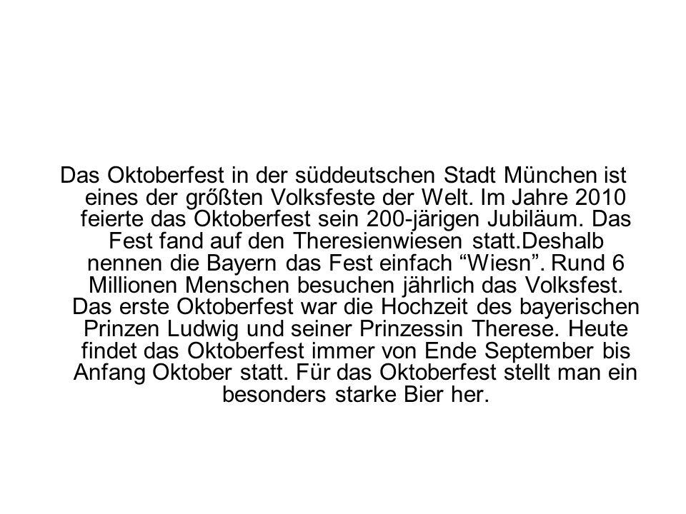 Das Oktoberfest in der süddeutschen Stadt München ist eines der grőßten Volksfeste der Welt.