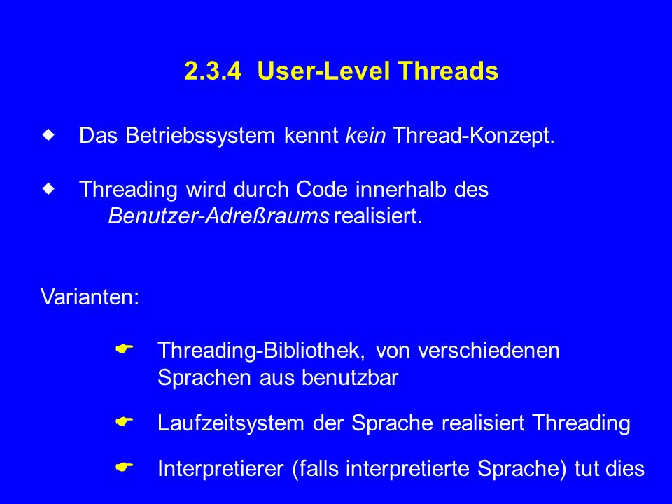 2.3.4 User-Level Threads  Das Betriebssystem kennt kein Thread-Konzept.  Threading wird durch Code innerhalb des.