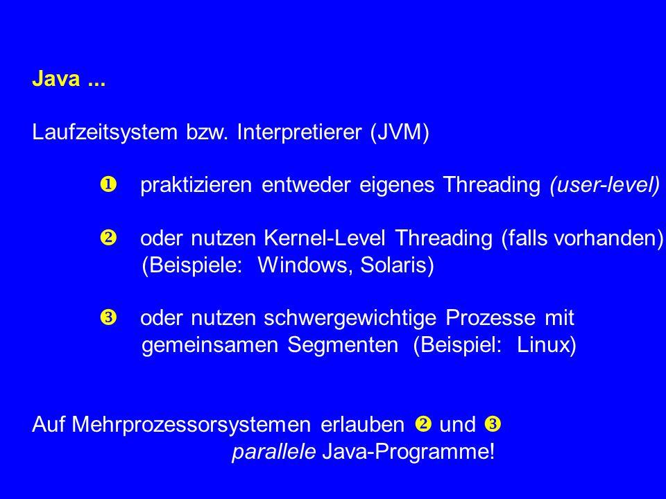 Java ... Laufzeitsystem bzw. Interpretierer (JVM)  praktizieren entweder eigenes Threading (user-level)