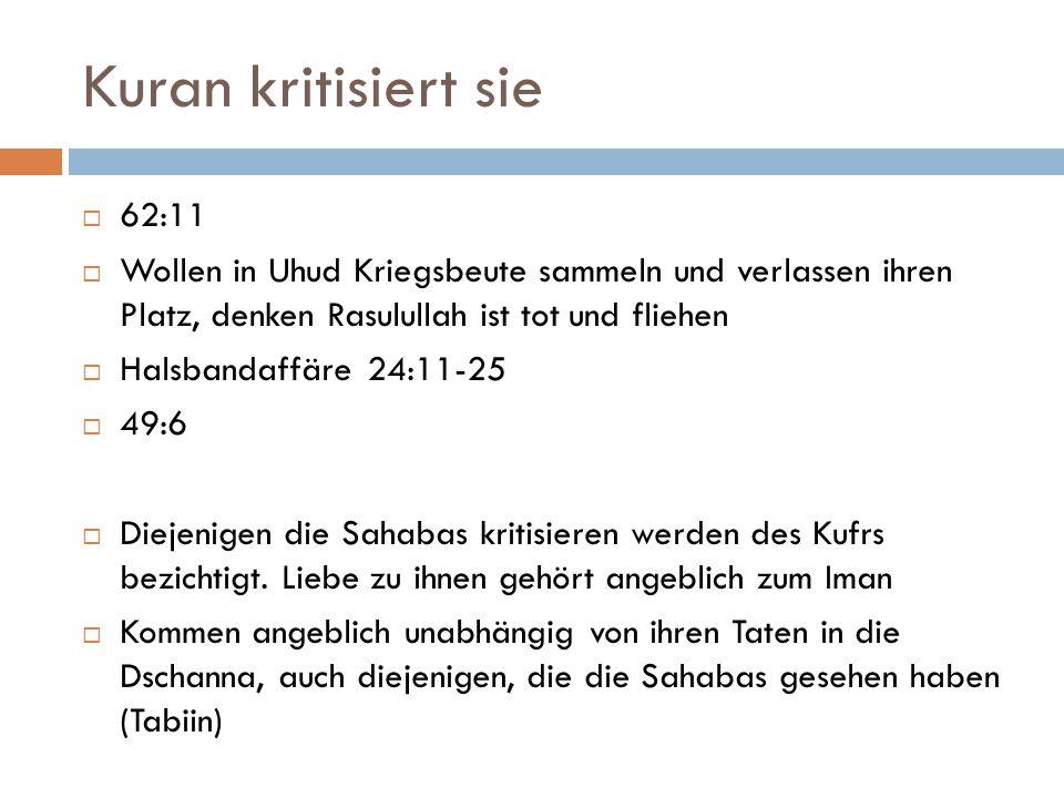 Kuran kritisiert sie 62:11. Wollen in Uhud Kriegsbeute sammeln und verlassen ihren Platz, denken Rasulullah ist tot und fliehen.