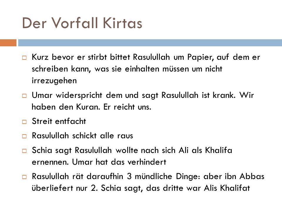 Der Vorfall Kirtas Kurz bevor er stirbt bittet Rasulullah um Papier, auf dem er schreiben kann, was sie einhalten müssen um nicht irrezugehen.
