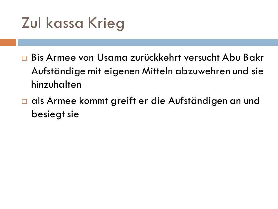 Zul kassa Krieg Bis Armee von Usama zurückkehrt versucht Abu Bakr Aufständige mit eigenen Mitteln abzuwehren und sie hinzuhalten.