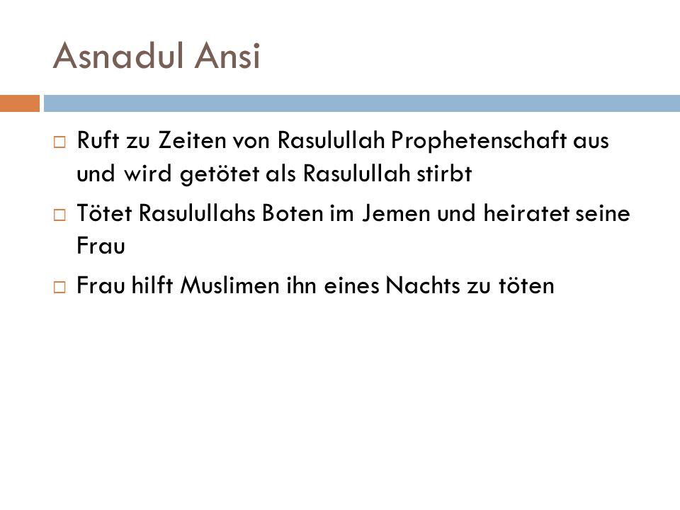 Asnadul Ansi Ruft zu Zeiten von Rasulullah Prophetenschaft aus und wird getötet als Rasulullah stirbt.
