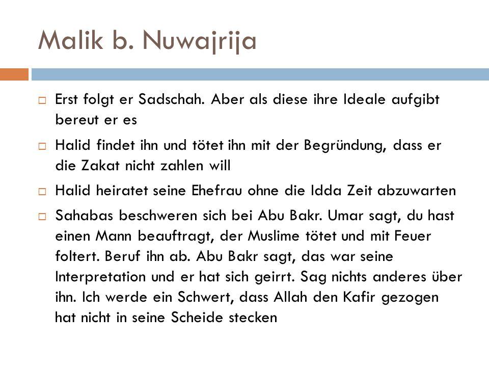 Malik b. Nuwajrija Erst folgt er Sadschah. Aber als diese ihre Ideale aufgibt bereut er es.