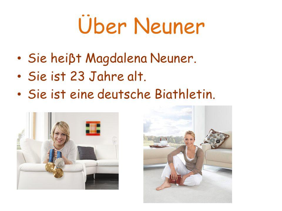 Über Neuner Sie heiβt Magdalena Neuner. Sie ist 23 Jahre alt.
