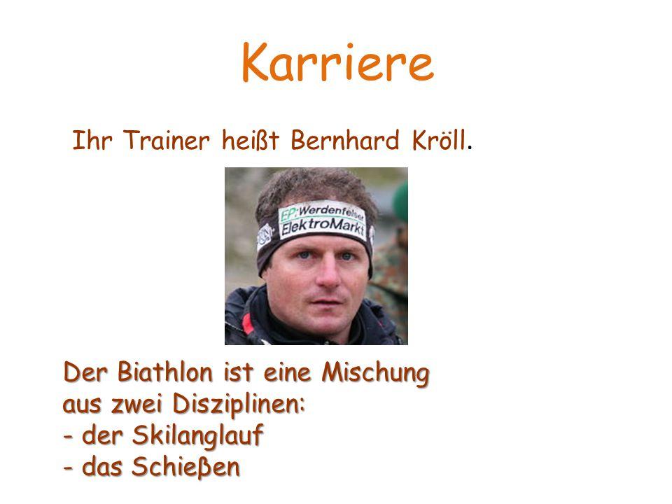 Karriere Ihr Trainer heißt Bernhard Kröll.
