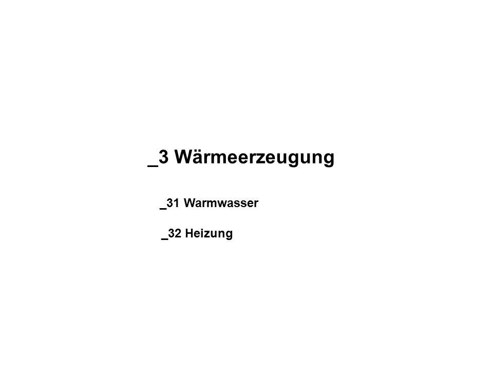 _3 Wärmeerzeugung _31 Warmwasser _32 Heizung
